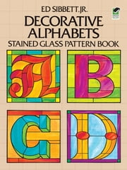 Decorative Alphabets Stained Glass Pattern Book ebook by Ed Sibbett Jr.