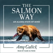 The Salmon Way - An Alaska State of Mind audiobook by Amy Gulick