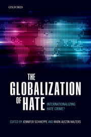 The Globalization of Hate - Internationalizing Hate Crime? ebook by Jennifer Schweppe,Mark Austin Walters