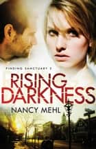 Rising Darkness (Finding Sanctuary Book #3) eBook by Nancy Mehl