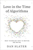 Love in the Time of Algorithms ebook by Dan Slater