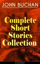 JOHN BUCHAN - Complete Short Stories Collection (Unabridged) - The Runagates Club, The Kings of Orion, The Oasis in the Snow, Grey Weather, The Moon Endureth, The Far Islands, The Last Crusade, No-Man's-Land, At the Rising of the Waters... ebook by John Buchan