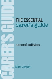 Essential Carer's Guide - Second Edition ebook by Mary Jordan