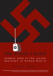 The Enemy I Knew - German Jews in the Allied Military in World War II ebook by Steven Karras,Michael Berenbaum