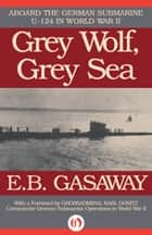 Grey Wolf, Grey Sea ebook by E. B. Gasaway
