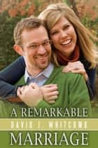 A Remarkable Marriage ebook by David Whitcomb
