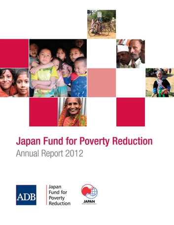 Japan Fund for Poverty Reduction - Annual Report 2012 ebook by Asian Development Bank