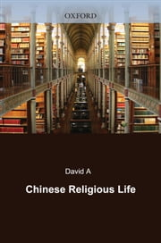 Chinese Religious Life ebook by David A. Palmer;Glenn Shive;Philip L. Wickeri