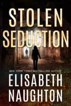 Stolen Seduction (Stolen Series #3) - Stolen Series #3 ebook by Elisabeth Naughton