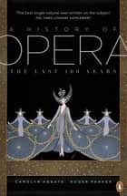 A History of Opera - The Last Four Hundred Years ebook by Roger Parker, Carolyn Abbate