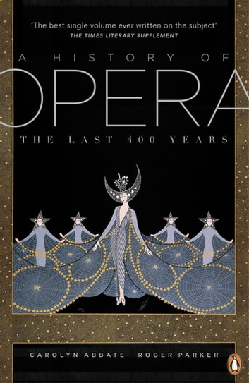A History of Opera - The Last Four Hundred Years ebook by Roger Parker,Carolyn Abbate