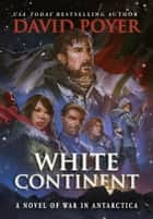 WHITE CONTINENT ebook by David Poyer