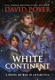 WHITE CONTINENT - A Novel of War in Antarctica ebook by David Poyer