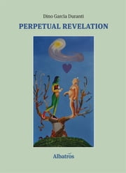 Extracts From: Perpetual Revelation ebook by Dino Garcia Duranti