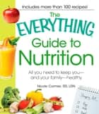 The Everything Guide to Nutrition - All you need to keep you - and your family - healthy ebook by Nicole Cormier, Nicole Cornier