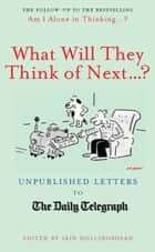 What Will They Think Of Next…? - Unpublished Letters to the Daily Telegraph ebook by Iain Hollingshead