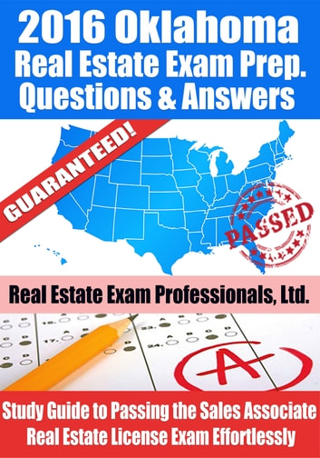 2016 Oklahoma Real Estate Exam Prep Questions and Answers: Study Guide to Passing the Salesperson Real Estate License Exam Effortlessly ebook by Real Estate Exam Professionals Ltd.