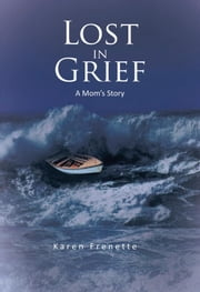Lost in Grief - A Mom's Story ebook by Karen Frenette