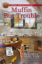 Muffin But Trouble ebook by Victoria Hamilton