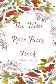 The Blue Rose Fairy Book ebook by Maurice Baring