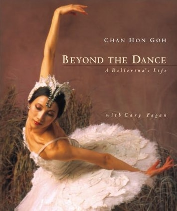 Beyond the Dance - A Ballerina's Life ebook by Chan Hon Goh,Cary Fagan