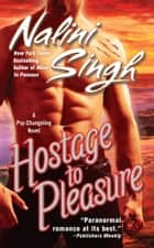 Hostage to Pleasure ebook by Nalini Singh