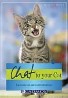 Chat to Your Cat: Lessons in Cat Conversation ebook by Martina Braun