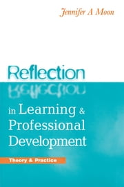 Reflection in Learning and Professional Development - Theory and Practice ebook by Jennifer A. Moon