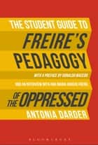The Student Guide to Freire's 'Pedagogy of the Oppressed' ebook by Professor Antonia Darder