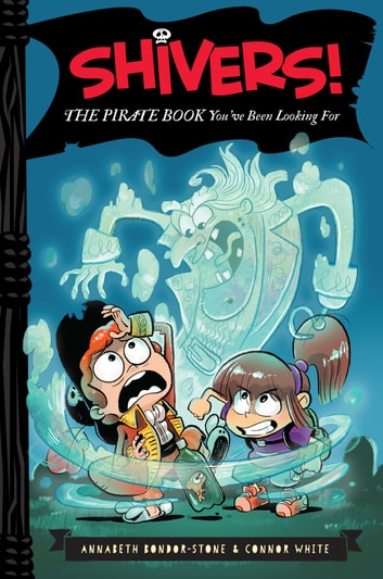 Shivers!: The Pirate Book You've Been Looking For ebook by Annabeth Bondor-Stone,Connor White