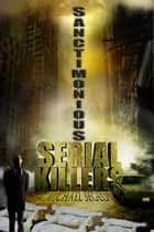 Sanctimonious Serial Killers ebook by Michael Segedy