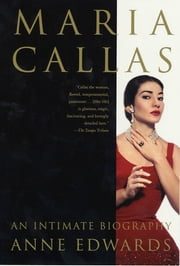 Maria Callas - An Intimate Biography ebook by Anne Edwards