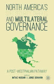North America's Soft Security Threats and Multilateral Governance - A Post-Westphalian Pathway ebook by Imtiaz Hussain,Jorge A. Schiavon