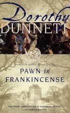 Pawn in Frankincense - Book Four in the Legendary Lymond Chronicles ebook by Dorothy Dunnett