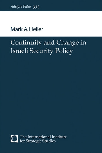 Continuity and Change in Israeli Security Policy ebook by Mark A. Heller