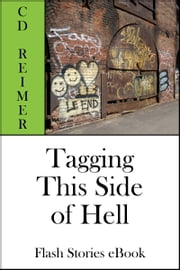 Tagging This Side Of Hell (Flash Stories) ebook by C.D. Reimer