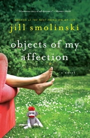 Objects of My Affection - A Novel ebook by Jill Smolinski