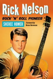 Rick Nelson, Rock 'n' Roll Pioneer ebook by Sheree Homer