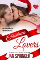 Christmas Lovers - Passions ignite in a mountain chalet... ebook by