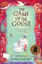 The Game of the Goose ebook by Ursula Dubosarsky