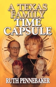 Texas Family Time Capsule ebook by Ruth PenneBaker