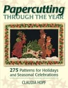 Papercutting Through the Year ebook by Claudia Hopf