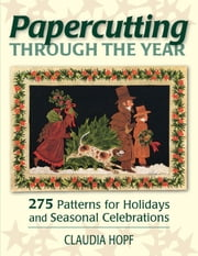 Papercutting Through the Year - 275 Patterns for Holidays and Seasonal Celebrations ebook by Claudia Hopf