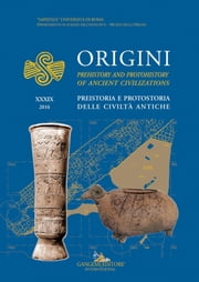Origini - XXXIX - Preistoria e protostoria delle civiltà antiche - Prehistory and protohistory of ancient civilizations ebook by Marcella Frangipane, Giorgia Agresti, Silvia Alaura,...