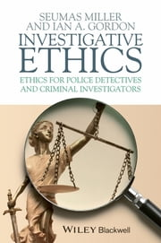 Investigative Ethics - Ethics for Police Detectives and Criminal Investigators ebook by Seumas Miller,Ian A. Gordon
