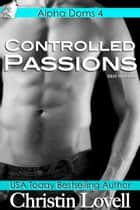 Controlled Passions ebook by Christin Lovell