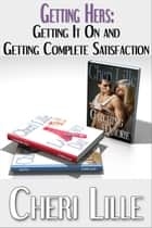 Getting Hers: Getting It On & Getting Complete Gratification *an Erotic Quickie Collection of Women's Sexual Fantasies* (11-Story Erotic Romance & Casual Encounter, the Complete Series, Box Set) ebook by Cheri Lille
