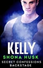 Secret Confessions - Backstage - Kelly ebook by Shona Husk