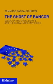 The Ghost of Bancor - Essays on the Crisis, Europe and the Global Monetary Order ebook by Tommaso, Padoa-Schioppa