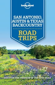 Lonely Planet San Antonio, Austin & Texas Backcountry Road Trips ebook by Lonely Planet,Amy C Balfour,Lisa Dunford,Mariella Krause,Regis St Louis,Ryan Ver Berkmoes